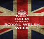 KEEP CALM ITS NEARLY ROYAL WELSH WEEK - Personalised Poster A4 size
