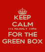 KEEP CALM ITS NEARLY TIME FOR THE GREEN BOX - Personalised Poster A4 size