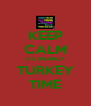 KEEP CALM ITS NEARLY TURKEY TIME - Personalised Poster A4 size