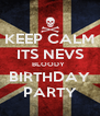 KEEP CALM ITS NEVS BLOODY  BIRTHDAY PARTY - Personalised Poster A4 size
