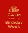 KEEP CALM It's NITU'S Birthday Week - Personalised Poster A4 size