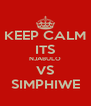 KEEP CALM ITS NJABULO VS SIMPHIWE - Personalised Poster A4 size