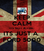 KEEP CALM ITS NOT A FIRE  ITS JUST A  FORD 5000 - Personalised Poster A4 size