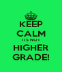 KEEP CALM ITS NOT HIGHER GRADE! - Personalised Poster A4 size