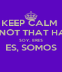 KEEP CALM  ITS NOT THAT HARD SOY, ERES ES, SOMOS  - Personalised Poster A4 size