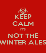 KEEP CALM IT'S NOT THE WINTER ALES - Personalised Poster A4 size