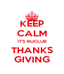 KEEP CALM IT'S NUCLUB THANKS GIVING - Personalised Poster A4 size
