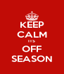 KEEP CALM ITS OFF SEASON - Personalised Poster A4 size
