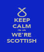 KEEP CALM its ok WE'RE SCOTTISH - Personalised Poster A4 size