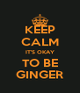 KEEP CALM IT'S OKAY TO BE GINGER - Personalised Poster A4 size