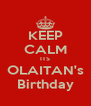 KEEP CALM ITS OLAITAN's Birthday - Personalised Poster A4 size