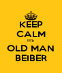 KEEP CALM ITS OLD MAN BEIBER - Personalised Poster A4 size