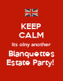 KEEP CALM Its olny another Blanquettes Estate Party!  - Personalised Poster A4 size