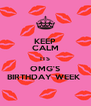 KEEP CALM ITS OMG'S BIRTHDAY WEEK  - Personalised Poster A4 size