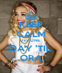 KEEP CALM ITS ONE DAY 'TIL ORA - Personalised Poster A4 size