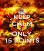 KEEP CALM ITS  ONLY 15 POINTS - Personalised Poster A4 size