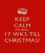 KEEP CALM ITS ONLY 17 WKS TILL CHRISTMAS! - Personalised Poster A4 size