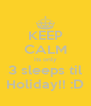 KEEP CALM its only 3 sleeps til Holiday!! :D - Personalised Poster A4 size