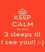 KEEP CALM its only 3 sleeps til I see you!! :-) - Personalised Poster A4 size