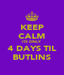 KEEP CALM ITS ONLY  4 DAYS TIL BUTLINS - Personalised Poster A4 size