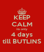 KEEP CALM its only 4 days till BUTLINS - Personalised Poster A4 size