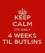 KEEP CALM IT'S ONLY 4 WEEKS TIL BUTLINS - Personalised Poster A4 size