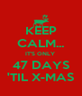 KEEP CALM... IT'S ONLY  47 DAYS 'TIL X-MAS - Personalised Poster A4 size