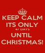 KEEP CALM ITS ONLY 47 DAYS UNTIL  CHRISTMAS! - Personalised Poster A4 size