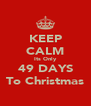 KEEP CALM Its Only 49 DAYS To Christmas - Personalised Poster A4 size