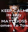 KEEP CALM its only 58 days till MATT GOSS Comes To Town - Personalised Poster A4 size
