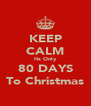 KEEP CALM Its Only 80 DAYS To Christmas - Personalised Poster A4 size