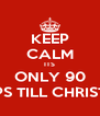 KEEP CALM ITS ONLY 90 SLEEPS TILL CHRISTMAS - Personalised Poster A4 size