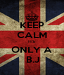 KEEP CALM ITS ONLY A  B.J - Personalised Poster A4 size