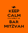 KEEP CALM ITS ONLY A BAR MITZVAH - Personalised Poster A4 size
