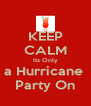 KEEP CALM Its Only a Hurricane  Party On - Personalised Poster A4 size