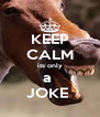 KEEP CALM its only a  JOKE  - Personalised Poster A4 size
