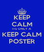 KEEP CALM ITS ONLY A KEEP CALM POSTER - Personalised Poster A4 size