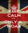 KEEP CALM ITS  ONLY A  MOAB - Personalised Poster A4 size