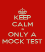 KEEP CALM its ONLY A MOCK TEST - Personalised Poster A4 size