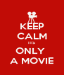 KEEP CALM ITS ONLY  A MOVIE - Personalised Poster A4 size