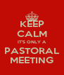 KEEP CALM IT'S ONLY A PASTORAL MEETING - Personalised Poster A4 size