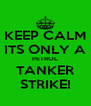 KEEP CALM ITS ONLY A PETROL TANKER STRIKE! - Personalised Poster A4 size