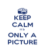 KEEP CALM ITS ONLY A PICTURE - Personalised Poster A4 size
