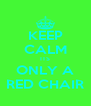 KEEP CALM ITS ONLY A RED CHAIR - Personalised Poster A4 size