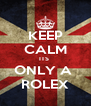 KEEP CALM ITS  ONLY A  ROLEX - Personalised Poster A4 size