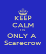 KEEP CALM ITS ONLY A  Scarecrow - Personalised Poster A4 size