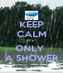 KEEP CALM ITS  ONLY  A SHOWER - Personalised Poster A4 size