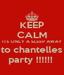 KEEP CALM ITS ONLY A SLEEP AWAY  to chantelles  party !!!!!!  - Personalised Poster A4 size