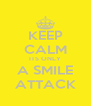KEEP CALM ITS ONLY A SMILE ATTACK - Personalised Poster A4 size
