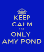 KEEP CALM ITS ONLY  AMY POND - Personalised Poster A4 size